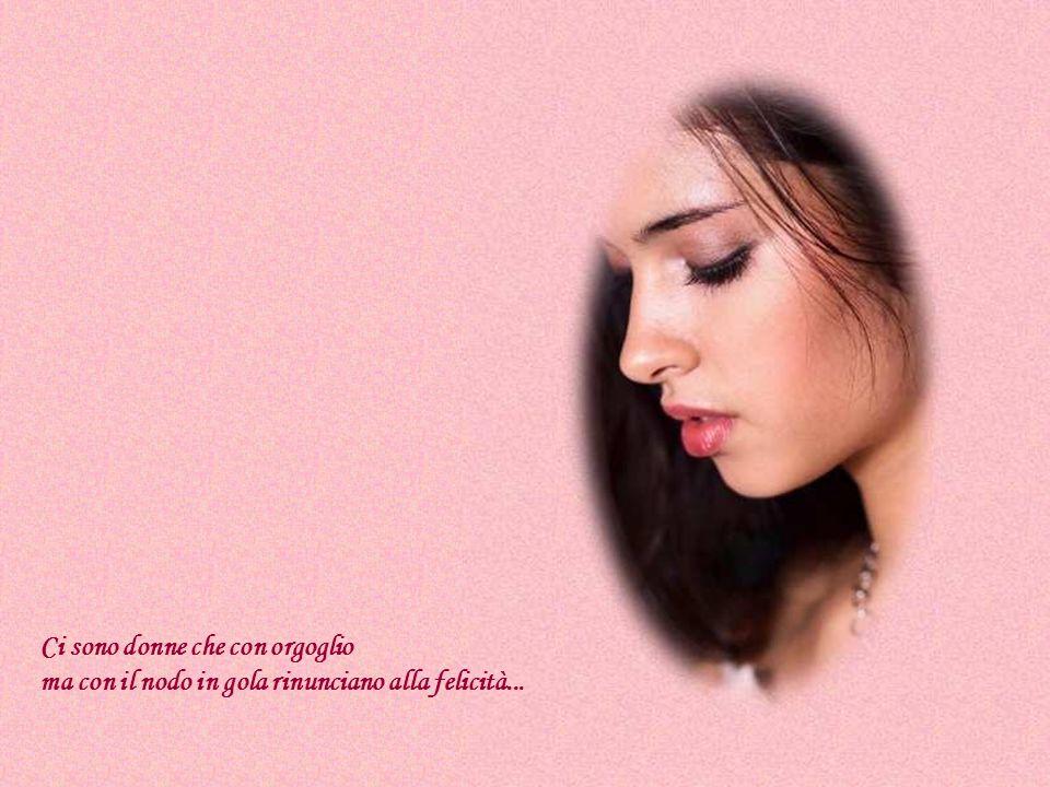 Ci sono donne che chiudono gli occhi ascoltando una musica lenta Che rende ancora più salate le loro lacrime...