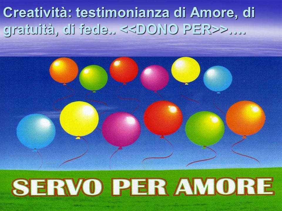 Creatività: testimonianza di Amore, di gratuità, di fede.. >….