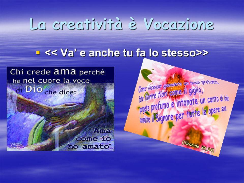 La creatività è Vocazione > >