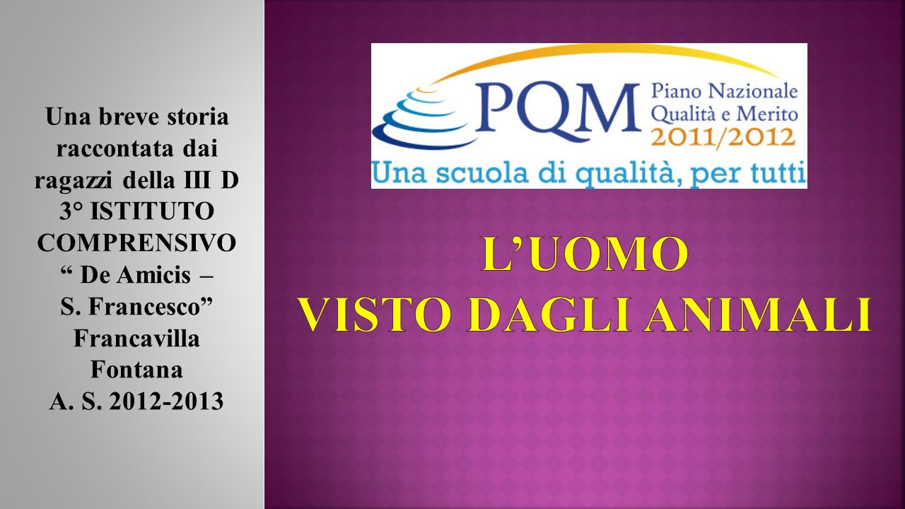 Una breve storia raccontata dai ragazzi della III D 3° ISTITUTO COMPRENSIVO De Amicis – S. Francesco Francavilla Fontana A. S. 2012-2013