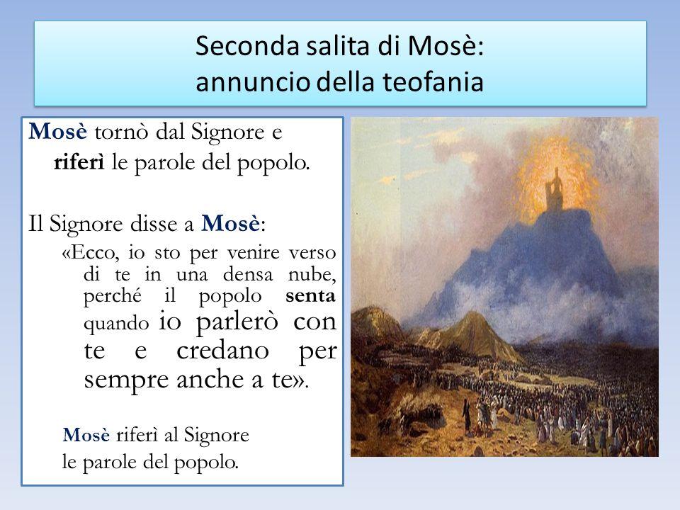 Mosè tornò dal Signore e riferì le parole del popolo. Il Signore disse a Mosè: «Ecco, io sto per venire verso di te in una densa nube, perché il popol