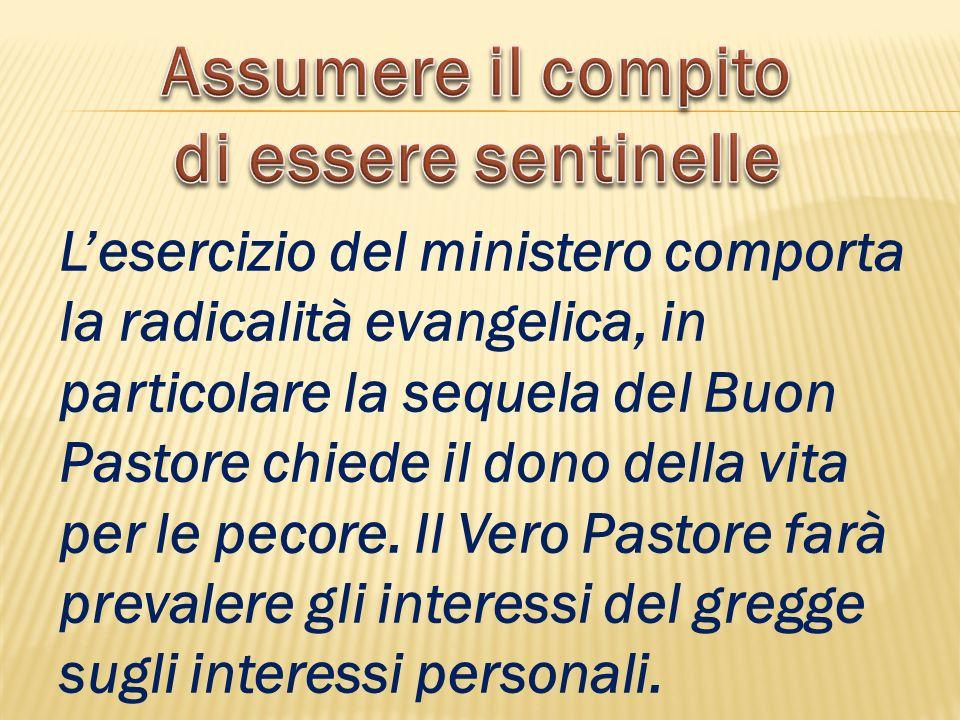 Lesercizio del ministero comporta la radicalità evangelica, in particolare la sequela del Buon Pastore chiede il dono della vita per le pecore. Il Ver