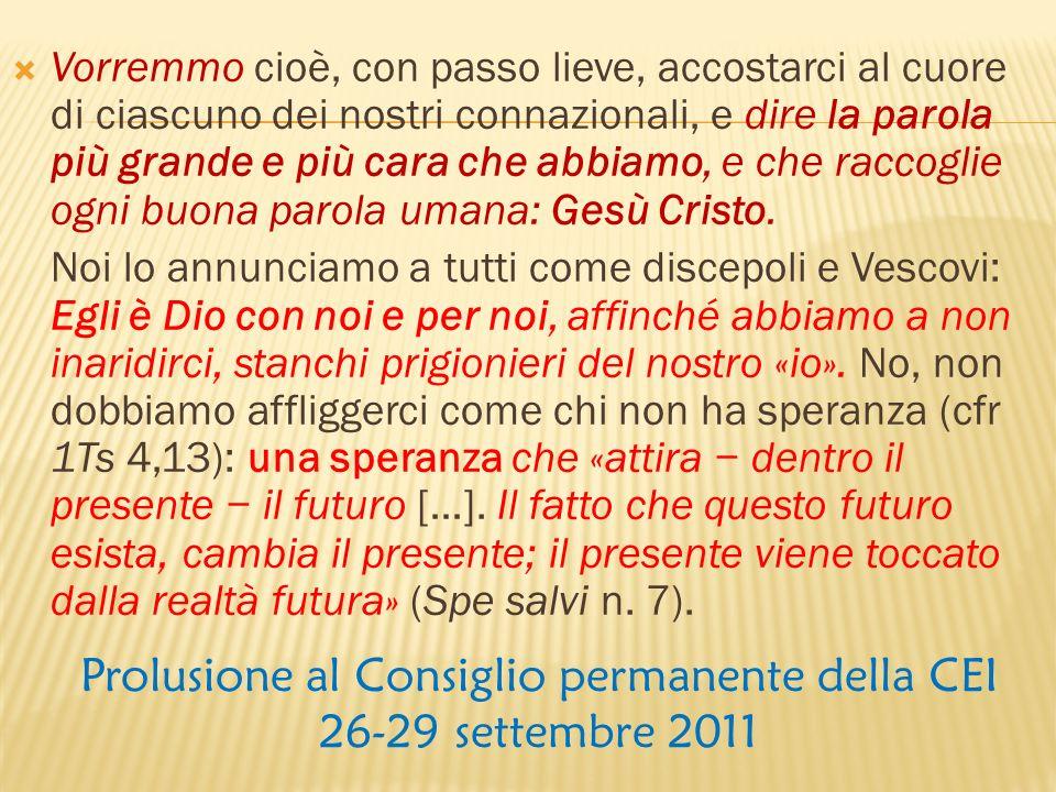 Prolusione al Consiglio permanente della CEI 26-29 settembre 2011 Vorremmo cioè, con passo lieve, accostarci al cuore di ciascuno dei nostri connazion