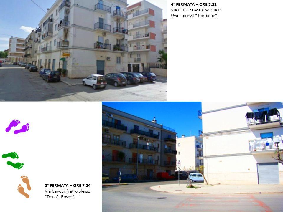 4° FERMATA – ORE 7.52 Via E. T. Grande (inc. Via P.