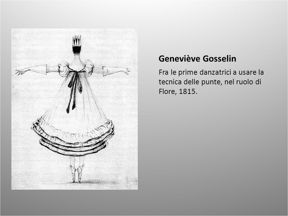 Geneviève Gosselin Fra le prime danzatrici a usare la tecnica delle punte, nel ruolo di Flore, 1815.