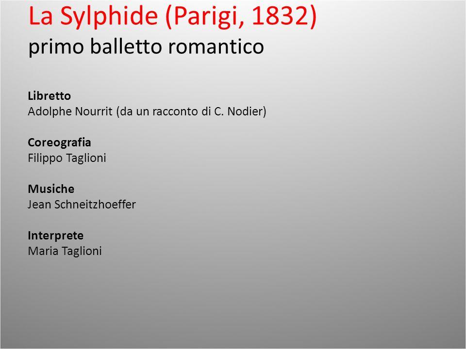 La Sylphide (Parigi, 1832) primo balletto romantico Libretto Adolphe Nourrit (da un racconto di C. Nodier) Coreografia Filippo Taglioni Musiche Jean S