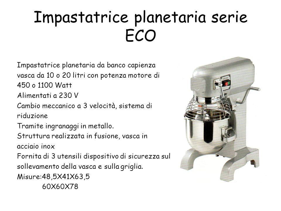 Impastatrice planetaria serie ECO Impastatrice planetaria da banco capienza vasca da 10 o 20 litri con potenza motore di 450 o 1100 Watt Alimentati a