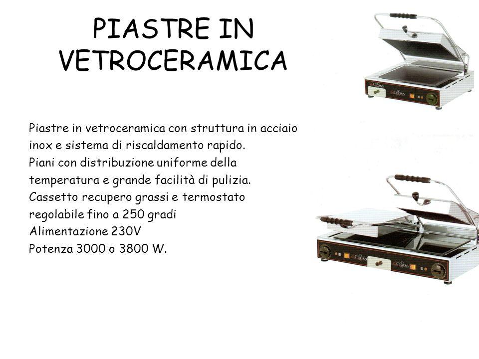 PIASTRE IN VETROCERAMICA Piastre in vetroceramica con struttura in acciaio inox e sistema di riscaldamento rapido. Piani con distribuzione uniforme de