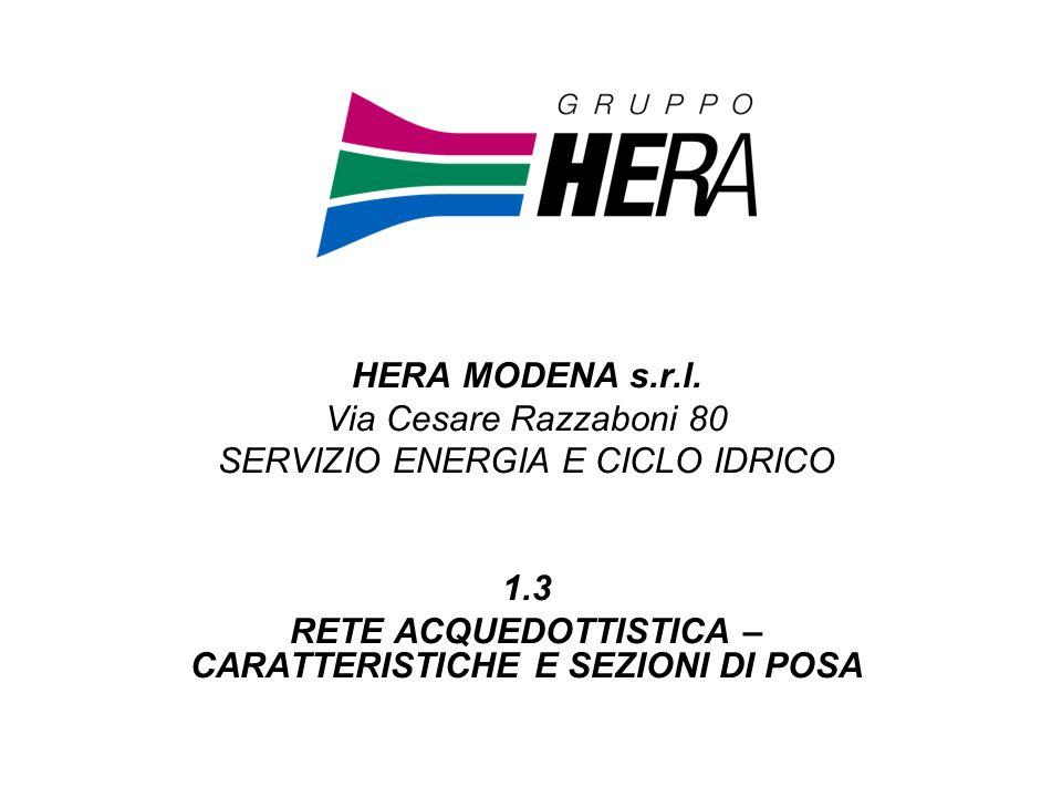 SPECIFICHE MATERIALI In Hera Modena per condotte interrate si utilizzano tubazioni in: –acciaio rivestito –ghisa sferoidale –PE –PVC per impianti aerei tubazioni in: –acciaio inox –acciaio rivestito –PE o PVC (solo se adeguatamente protetto)