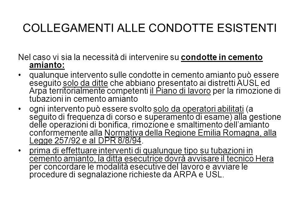 COLLEGAMENTI ALLE CONDOTTE ESISTENTI Nel caso vi sia la necessità di intervenire su condotte in cemento amianto: qualunque intervento sulle condotte i
