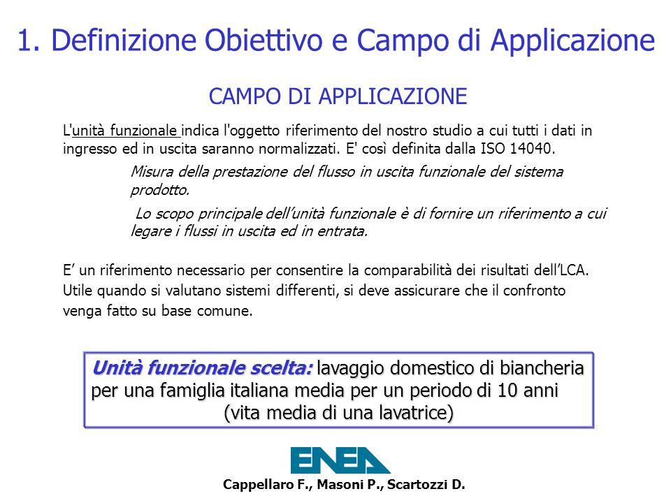 Cappellaro F., Masoni P., Scartozzi D. CAMPO DI APPLICAZIONE L'unità funzionale indica l'oggetto riferimento del nostro studio a cui tutti i dati in i