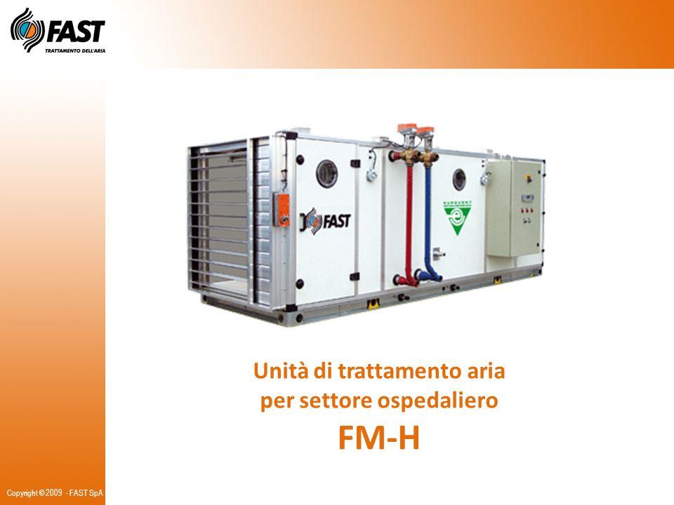 Copyright © 2009 - FAST SpA Unità di trattamento aria per settore ospedaliero FM-H