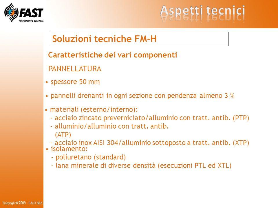 Copyright © 2009 - FAST SpA Soluzioni tecniche FM-H Caratteristiche dei vari componenti PANNELLATURA spessore 50 mm pannelli drenanti in ogni sezione