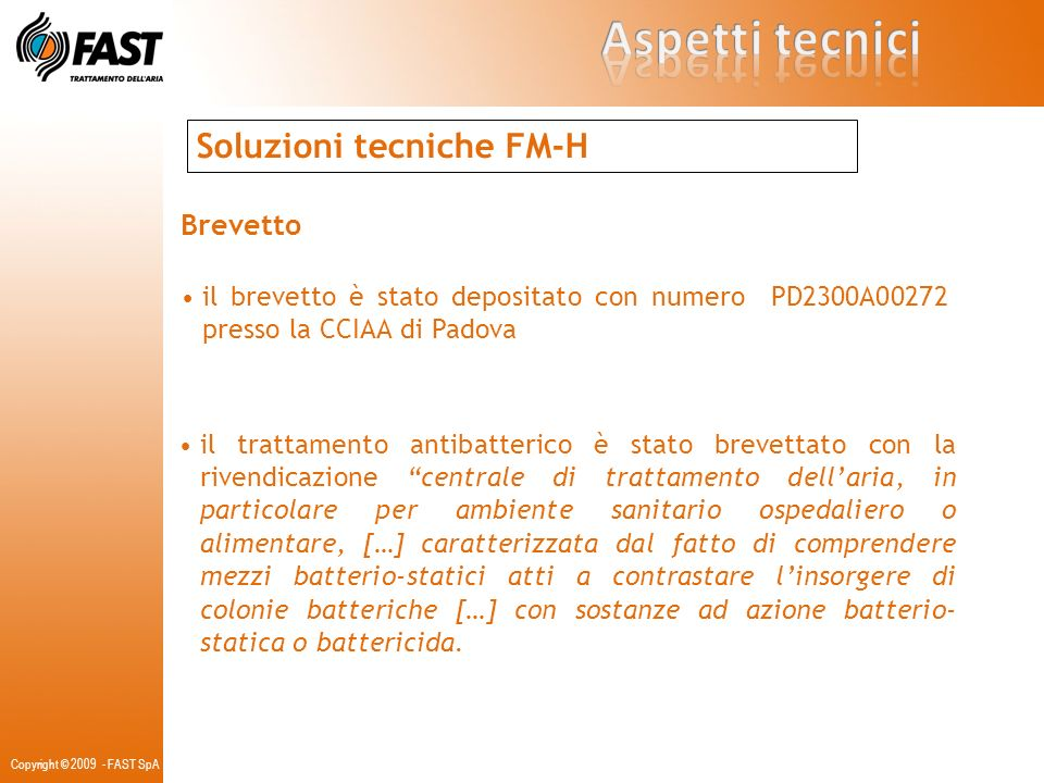 Copyright © 2009 - FAST SpA Soluzioni tecniche FM-H Brevetto il trattamento antibatterico è stato brevettato con la rivendicazione centrale di trattam