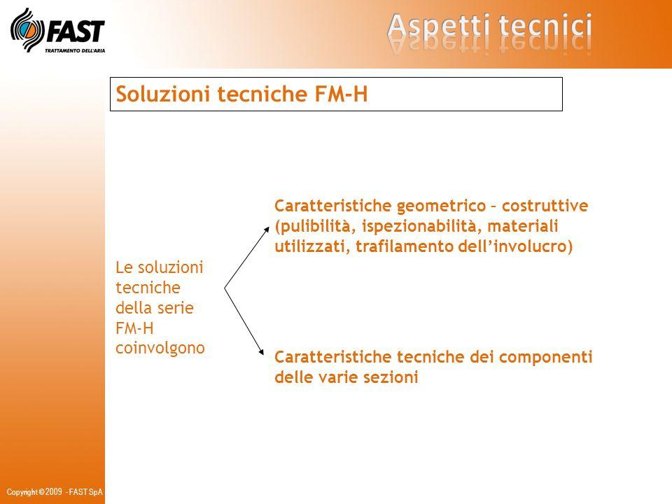 Soluzioni tecniche FM-H Le soluzioni tecniche della serie FM-H coinvolgono Caratteristiche geometrico – costruttive (pulibilità, ispezionabilità, mate