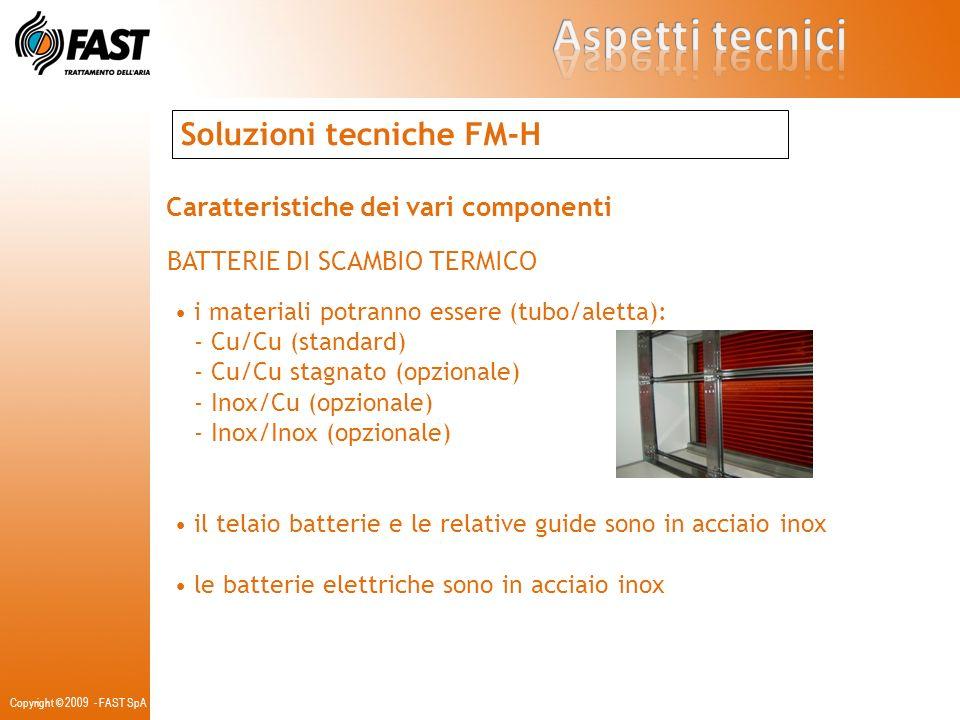 Soluzioni tecniche FM-H Caratteristiche dei vari componenti BATTERIE DI SCAMBIO TERMICO i materiali potranno essere (tubo/aletta): - Cu/Cu (standard)