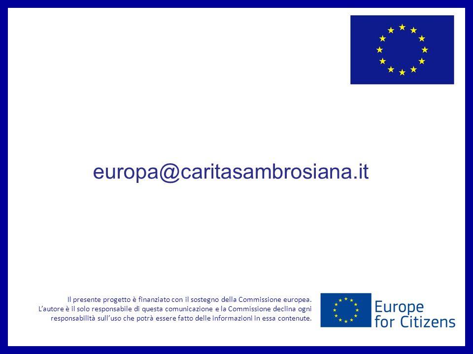 europa@caritasambrosiana.it Il presente progetto è finanziato con il sostegno della Commissione europea. Lautore è il solo responsabile di questa comu