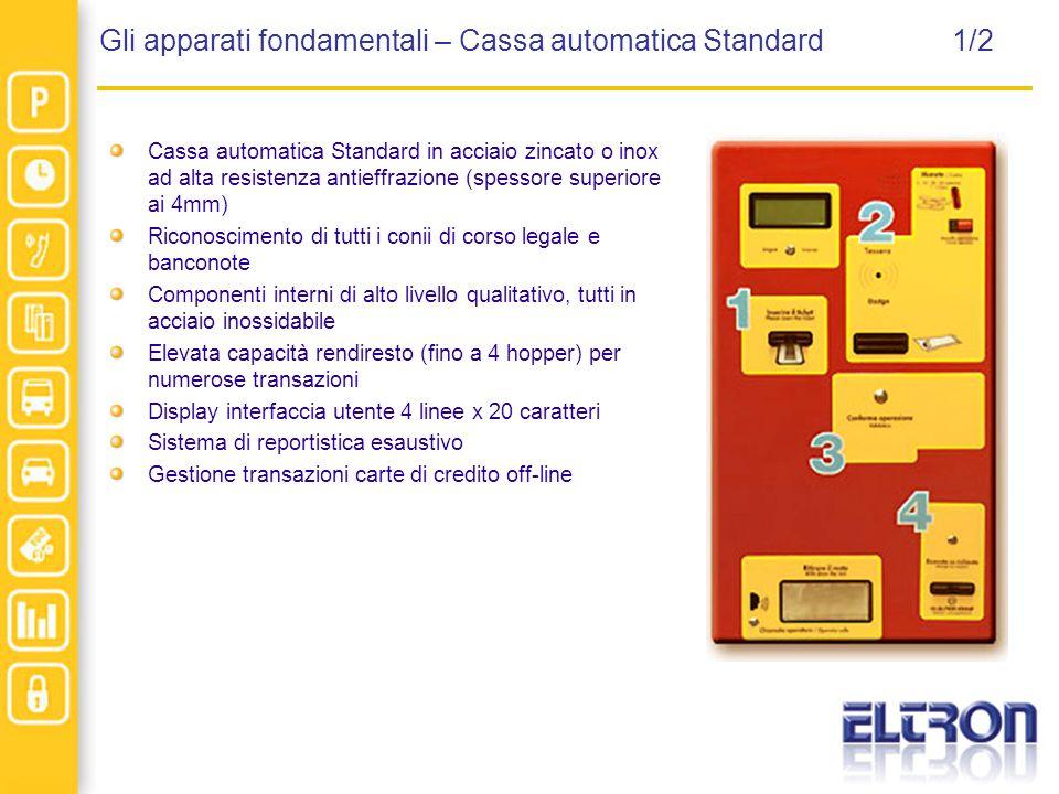Gli apparati fondamentali – Cassa automatica Standard 1/2 Cassa automatica Standard in acciaio zincato o inox ad alta resistenza antieffrazione (spess
