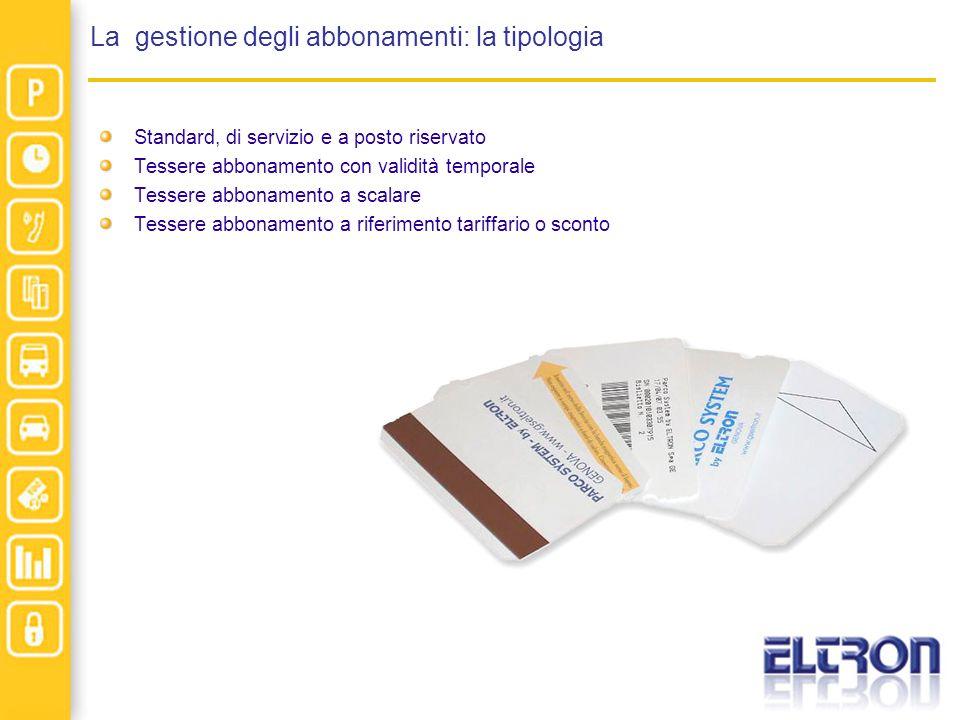 La gestione degli abbonamenti: la tipologia Standard, di servizio e a posto riservato Tessere abbonamento con validità temporale Tessere abbonamento a scalare Tessere abbonamento a riferimento tariffario o sconto