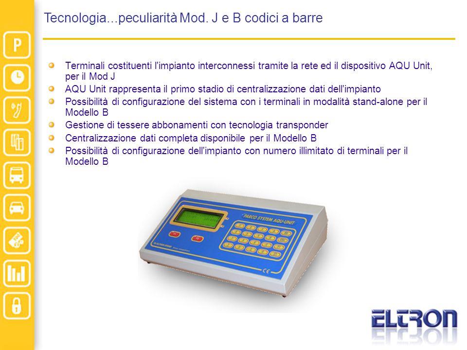 Tecnologia...peculiarità Mod. J e B codici a barre Terminali costituenti l'impianto interconnessi tramite la rete ed il dispositivo AQU Unit, per il M