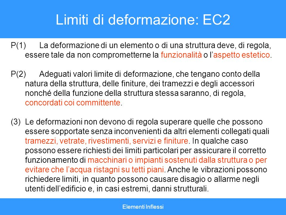 Elementi Inflessi Limiti di deformazione: EC2 P(1)La deformazione di un elemento o di una struttura deve, di regola, essere tale da non comprometterne