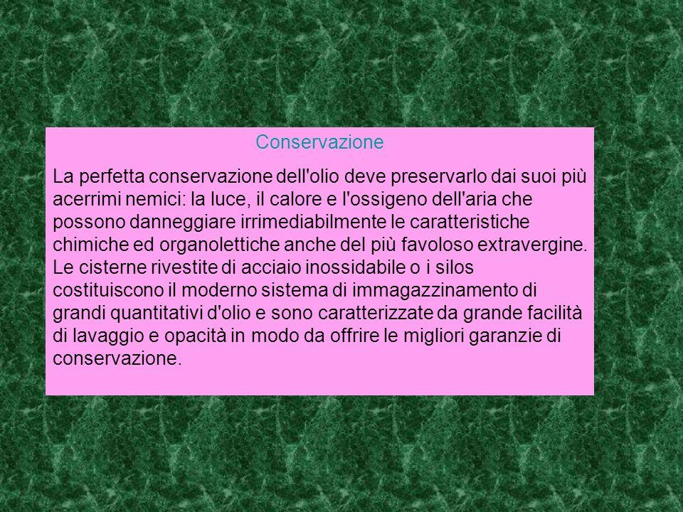 Altrettanto importante risulta tuttavia la conservazione domestica dell olio d oliva che deve rispondere ai medesimi criteri di salvaguardia e protezione delle caratteristiche del prodotto.