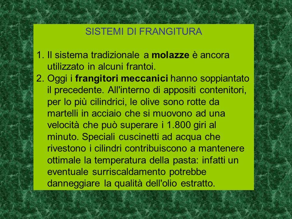 SISTEMI DI FRANGITURA 1.Il sistema tradizionale a molazze è ancora utilizzato in alcuni frantoi.