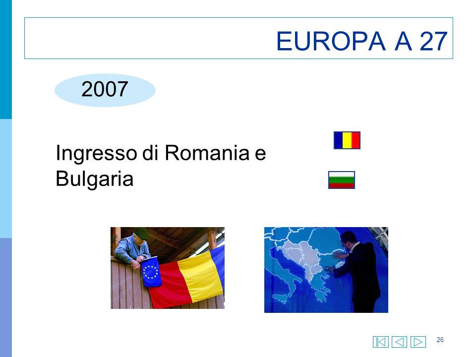 26 EUROPA A 27 2007 Ingresso di Romania e Bulgaria