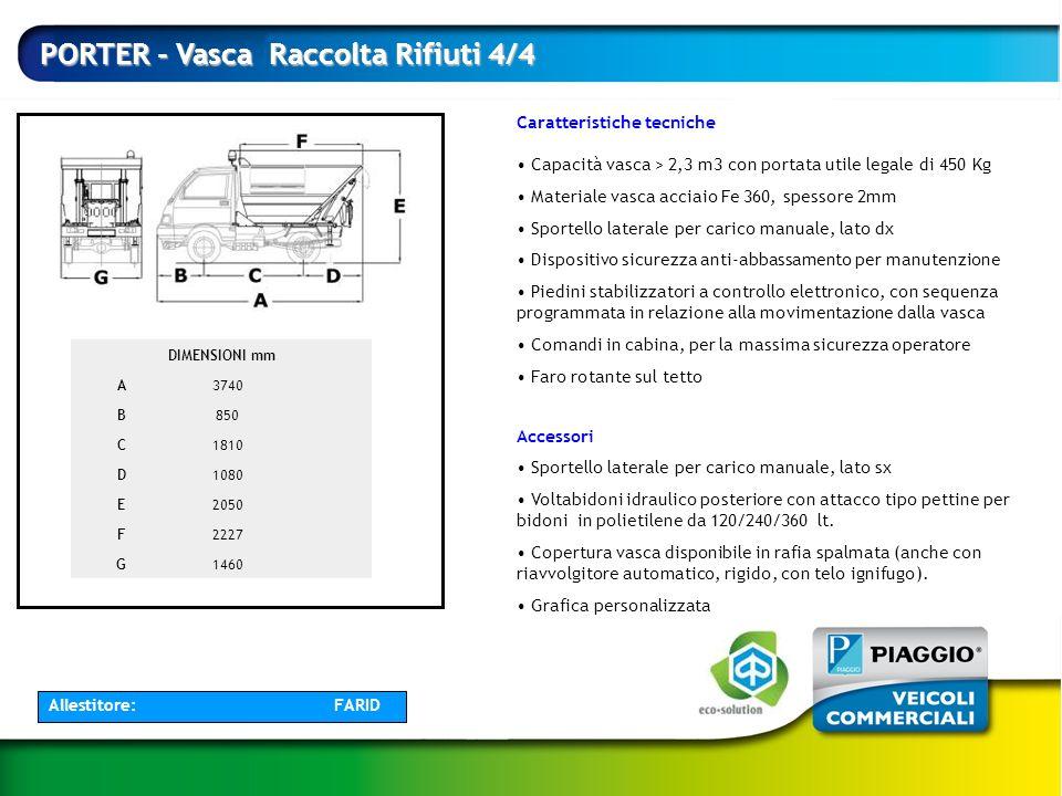 Allestitore: FARID PORTER - Vasca Raccolta Rifiuti 4/4 Caratteristiche tecniche Capacità vasca > 2,3 m3 con portata utile legale di 450 Kg Materiale v