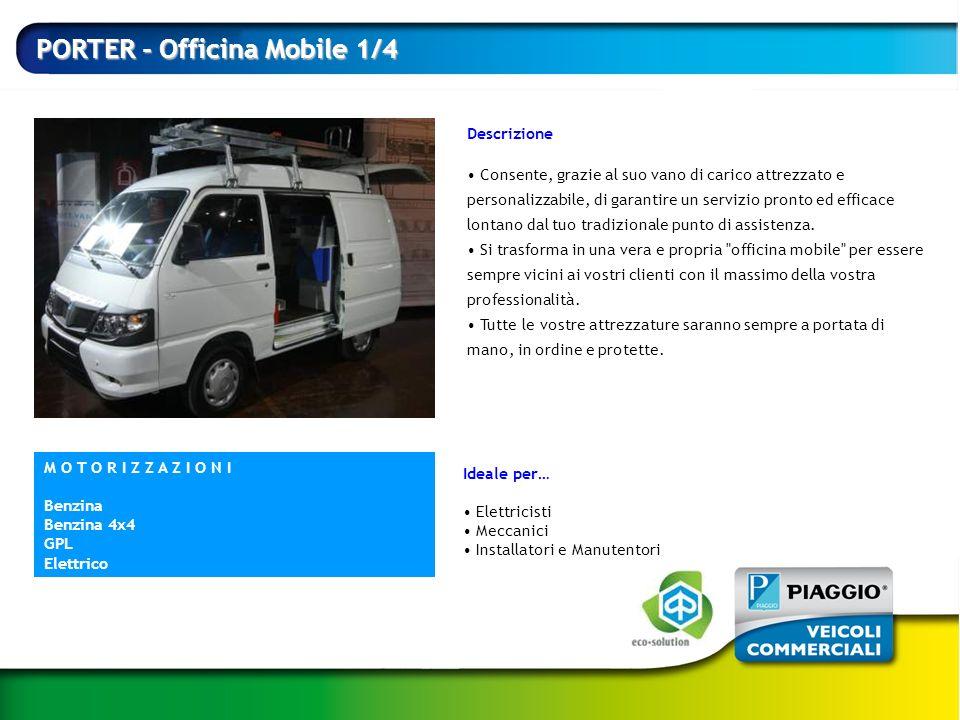 PORTER - Officina Mobile 1/4 Descrizione Consente, grazie al suo vano di carico attrezzato e personalizzabile, di garantire un servizio pronto ed effi