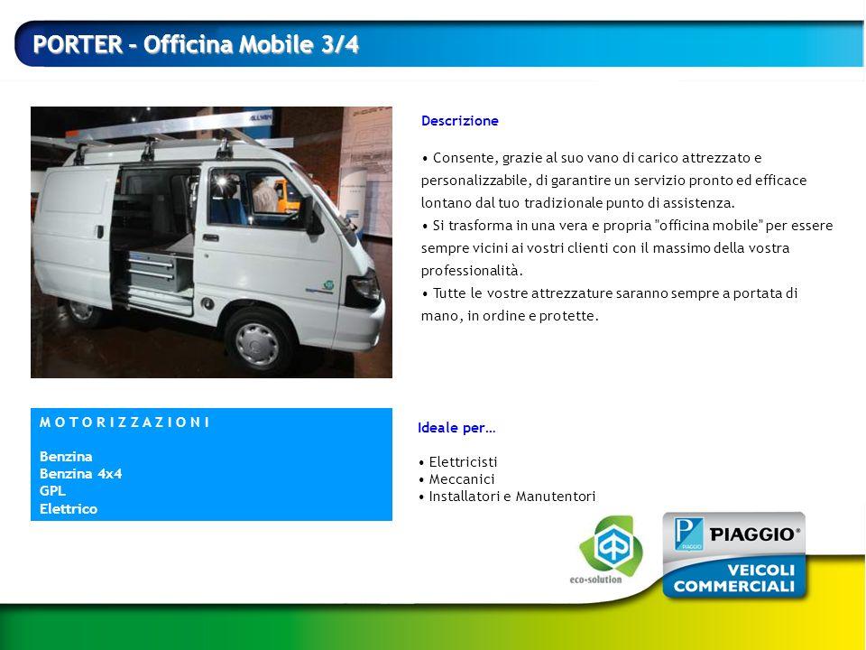 PORTER - Officina Mobile 3/4 Descrizione Consente, grazie al suo vano di carico attrezzato e personalizzabile, di garantire un servizio pronto ed effi