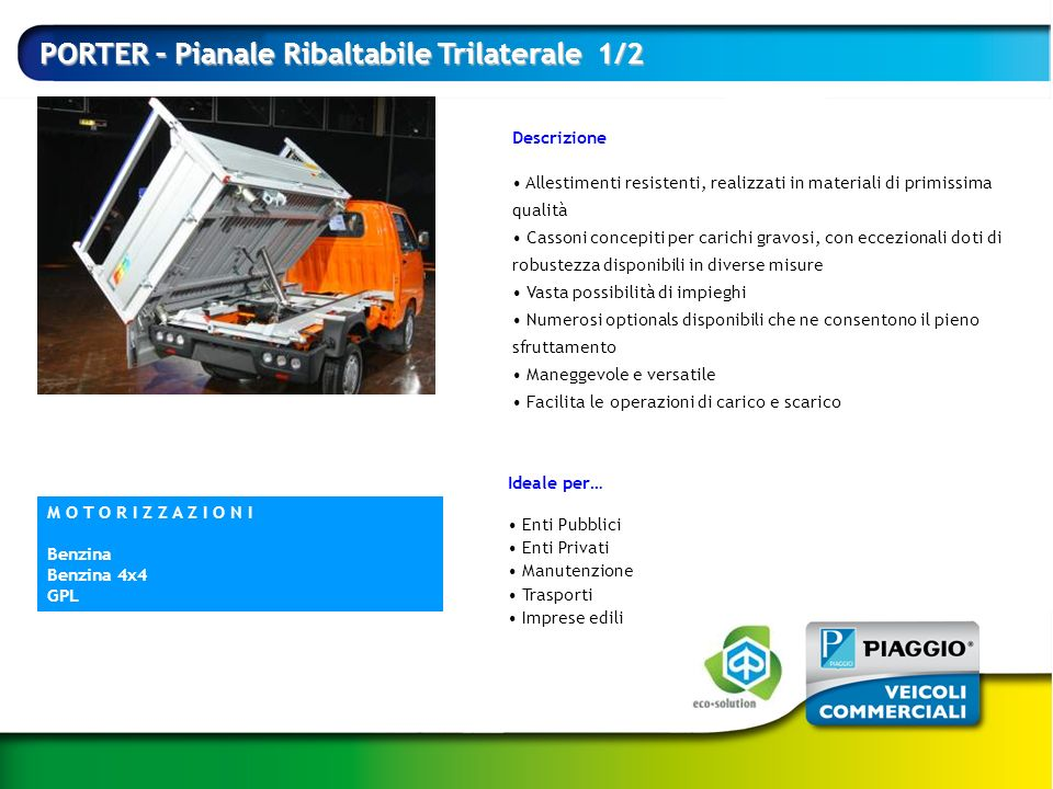 PORTER – Pianale Ribaltabile Trilaterale 1/2 Descrizione Allestimenti resistenti, realizzati in materiali di primissima qualità Cassoni concepiti per