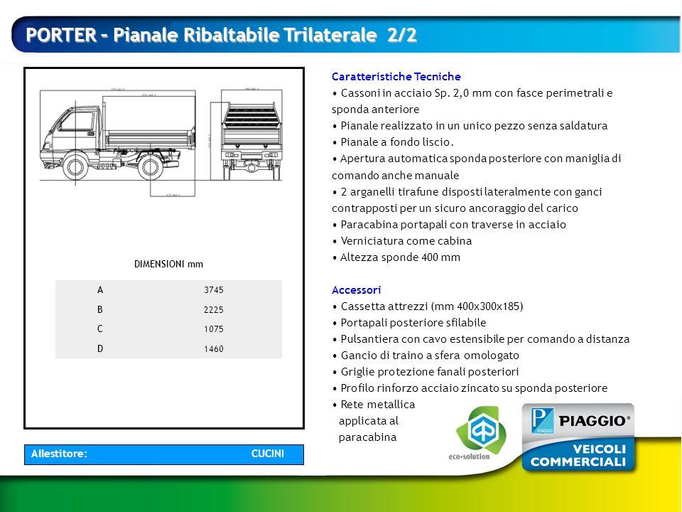 Caratteristiche Tecniche Cassoni in acciaio Sp. 2,0 mm con fasce perimetrali e sponda anteriore Pianale realizzato in un unico pezzo senza saldatura P