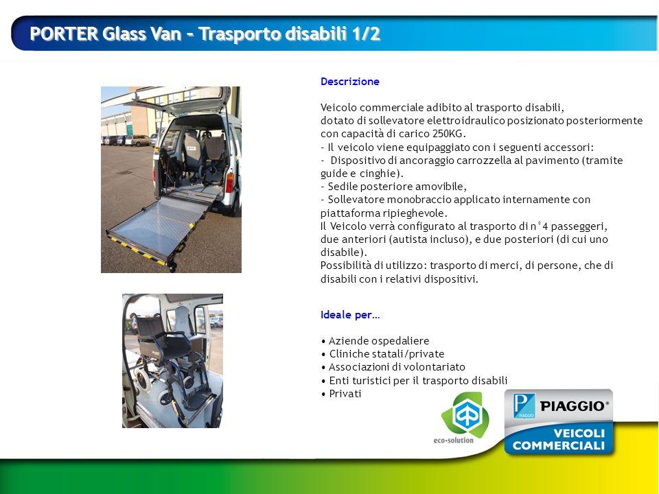 PORTER Glass Van – Trasporto disabili 1/2 Ideale per… Aziende ospedaliere Cliniche statali/private Associazioni di volontariato Enti turistici per il