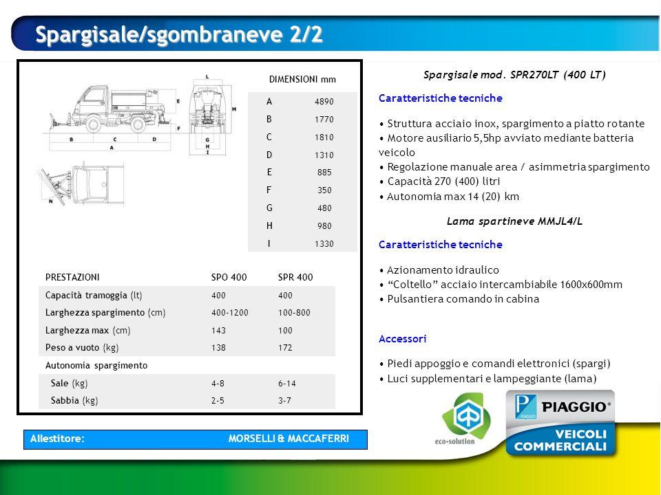 DIMENSIONI mm A4890 B1770 C1810 D1310 E885 F350 G480 H980 I1330 PRESTAZIONISPO 400SPR 400 Capacità tramoggia (lt)400 Larghezza spargimento (cm)400-120
