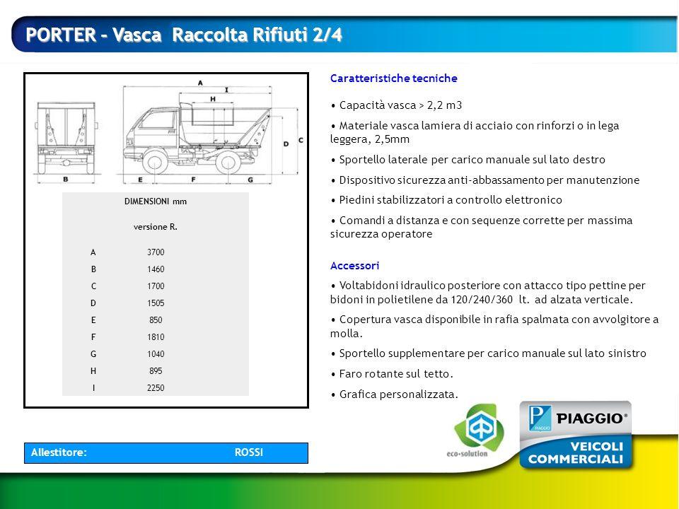Caratteristiche tecniche Capacità vasca > 2,2 m3 Materiale vasca lamiera di acciaio con rinforzi o in lega leggera, 2,5mm Sportello laterale per caric