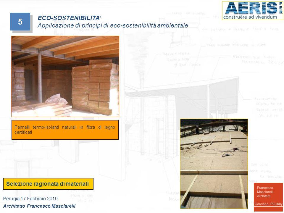 5 5 Perugia 17 Febbraio 2010 Architetto Francesco Masciarelli ECO-SOSTENIBILITA Applicazione di principi di eco-sostenibilità ambientale Selezione ragionata di materiali Pannelli termo-isolanti naturali in fibra di legno certificati