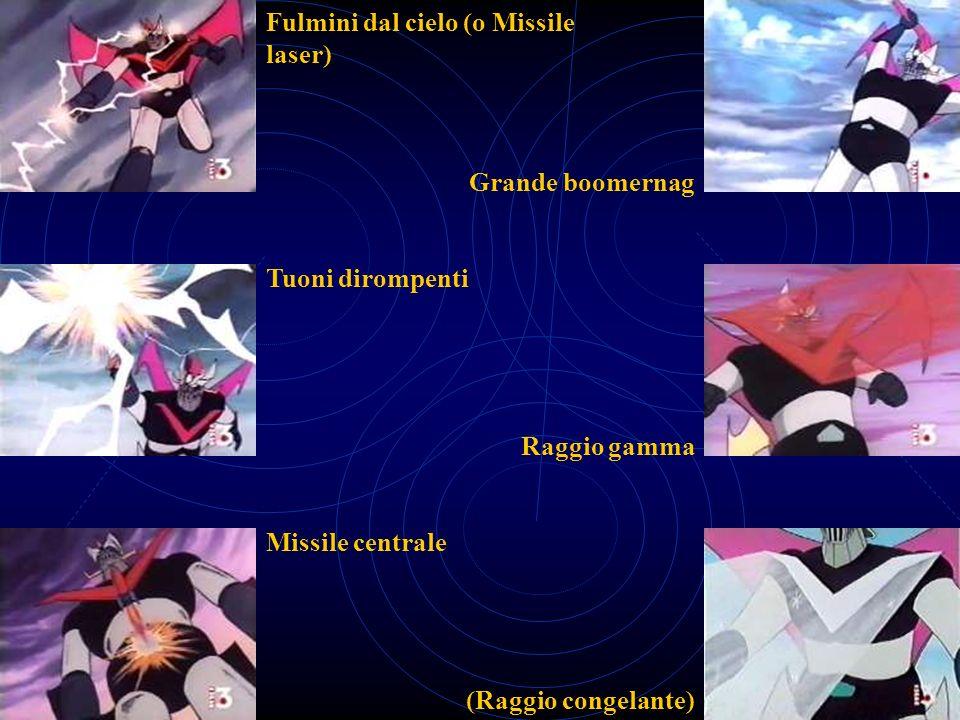 Fulmini dal cielo (o Missile laser) Tuoni dirompenti Missile centrale Grande boomernag Raggio gamma (Raggio congelante)