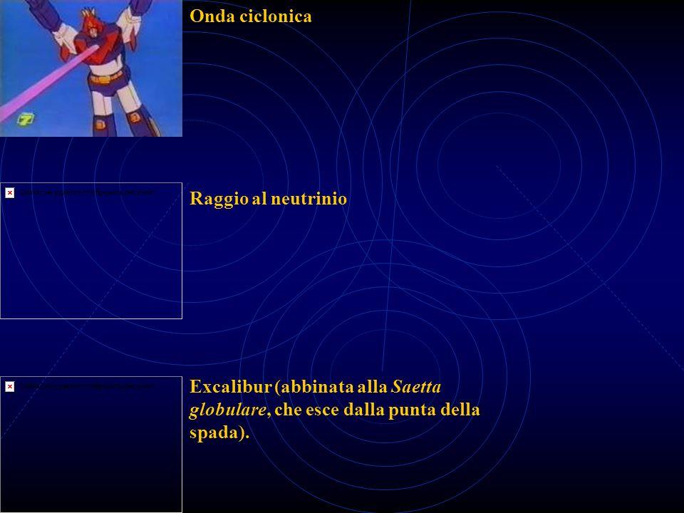 Onda ciclonica Raggio al neutrinio Excalibur (abbinata alla Saetta globulare, che esce dalla punta della spada).
