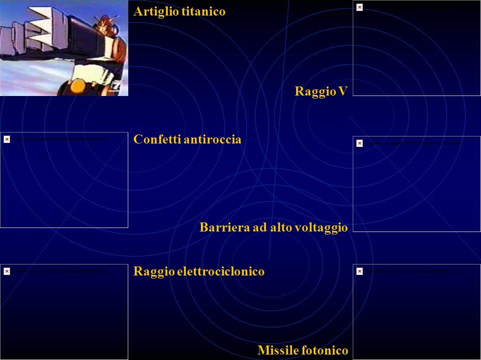 Artiglio titanico Confetti antiroccia Raggio elettrociclonico Raggio V Barriera ad alto voltaggio Missile fotonico