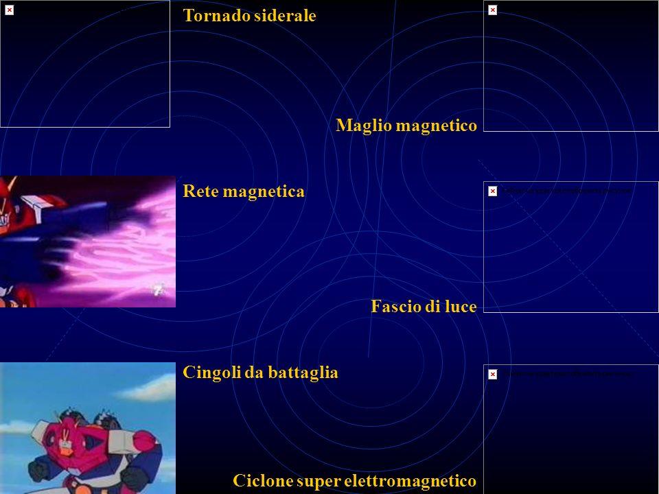 Tornado siderale Rete magnetica Cingoli da battaglia Maglio magnetico Ciclone super elettromagnetico Fascio di luce