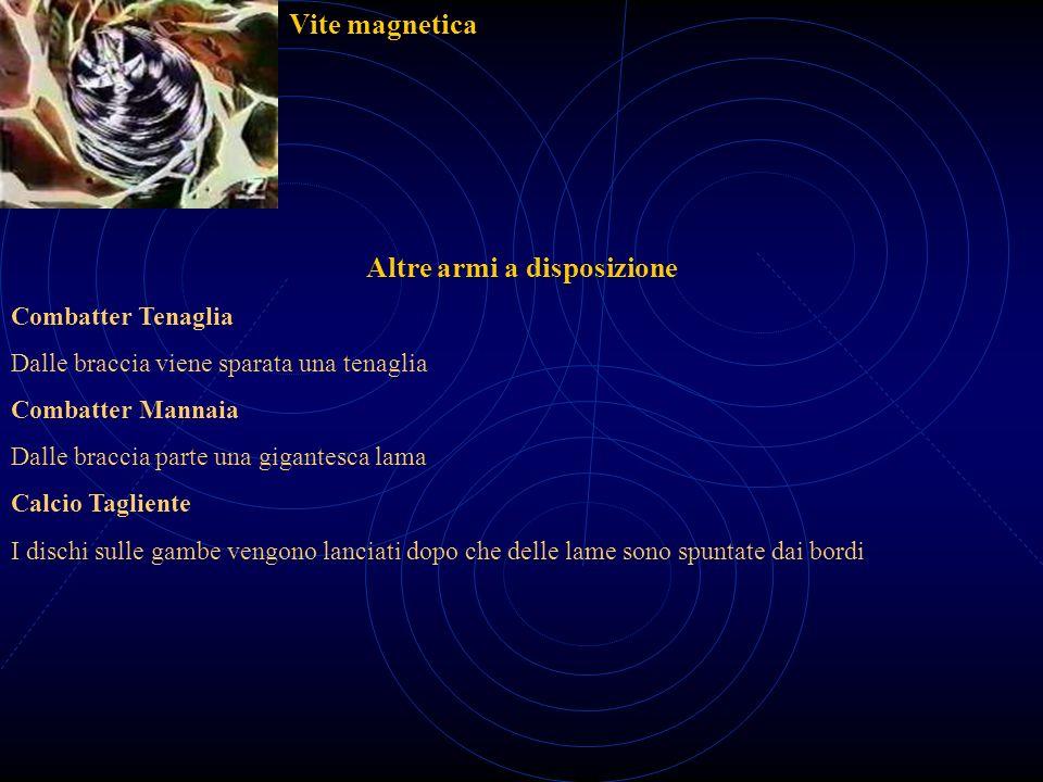 Vite magnetica Altre armi a disposizione Combatter Tenaglia Dalle braccia viene sparata una tenaglia Combatter Mannaia Dalle braccia parte una gigante