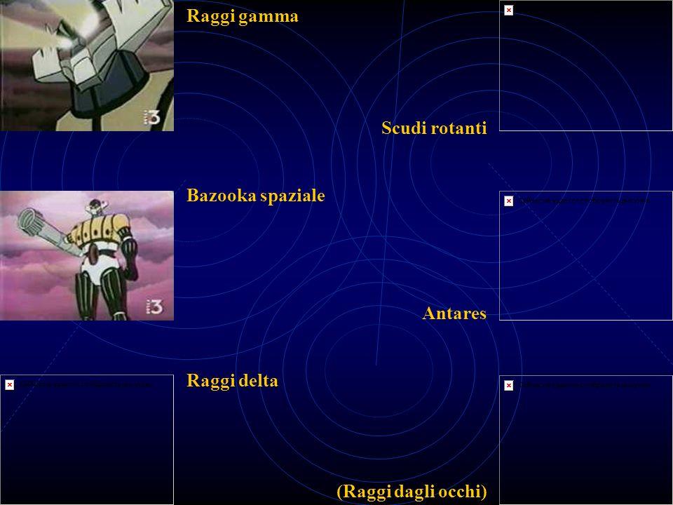 Raggi gamma Bazooka spaziale Raggi delta Scudi rotanti Antares (Raggi dagli occhi)