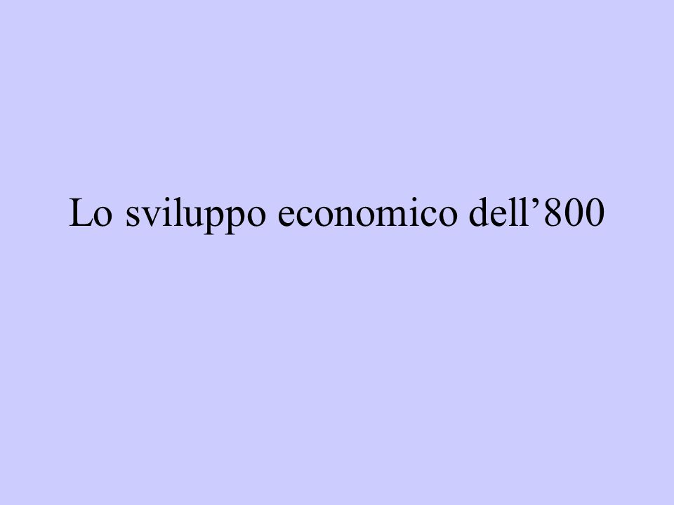 Lo sviluppo economico dell800