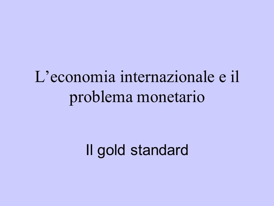 Leconomia internazionale e il problema monetario Il gold standard