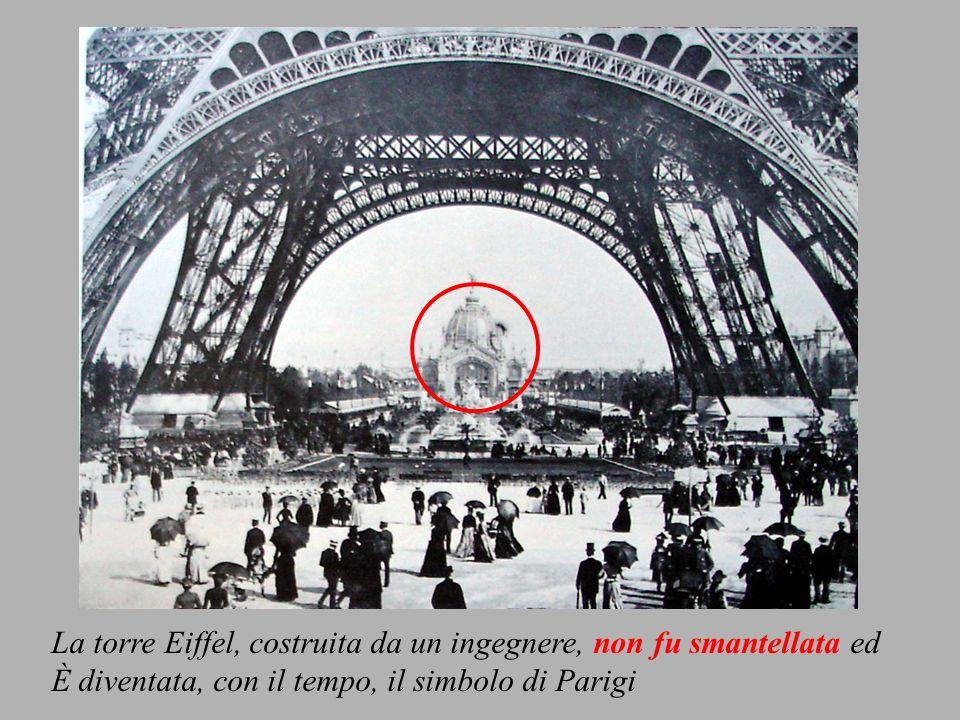 La torre Eiffel, costruita da un ingegnere, non fu smantellata ed È diventata, con il tempo, il simbolo di Parigi