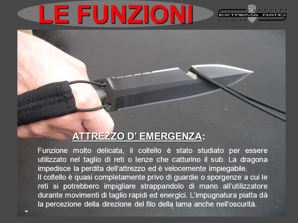 ATTREZZO D EMERGENZA ATTREZZO D EMERGENZA: Funzione molto delicata, il coltello è stato studiato per essere utilizzato nel taglio di reti o lenze che