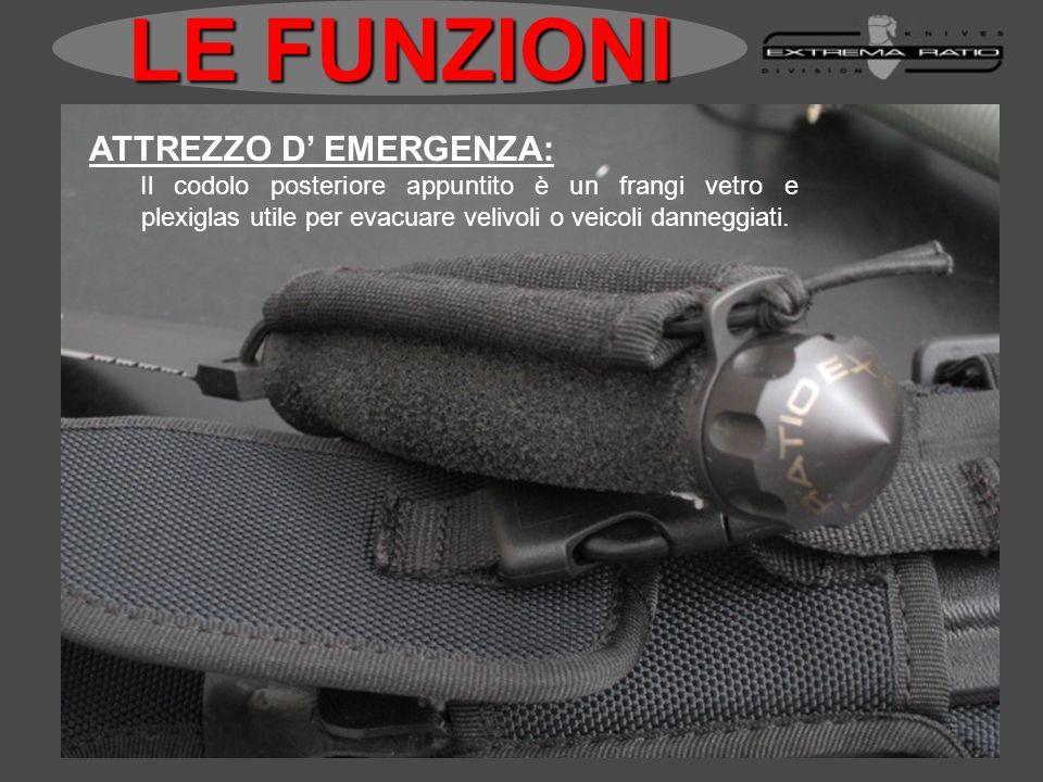ATTREZZO D EMERGENZA: Il codolo posteriore appuntito è un frangi vetro e plexiglas utile per evacuare velivoli o veicoli danneggiati. LE FUNZIONI