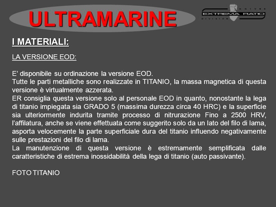 I MATERIALI: LA VERSIONE EOD: E disponibile su ordinazione la versione EOD. Tutte le parti metalliche sono realizzate in TITANIO, la massa magnetica d