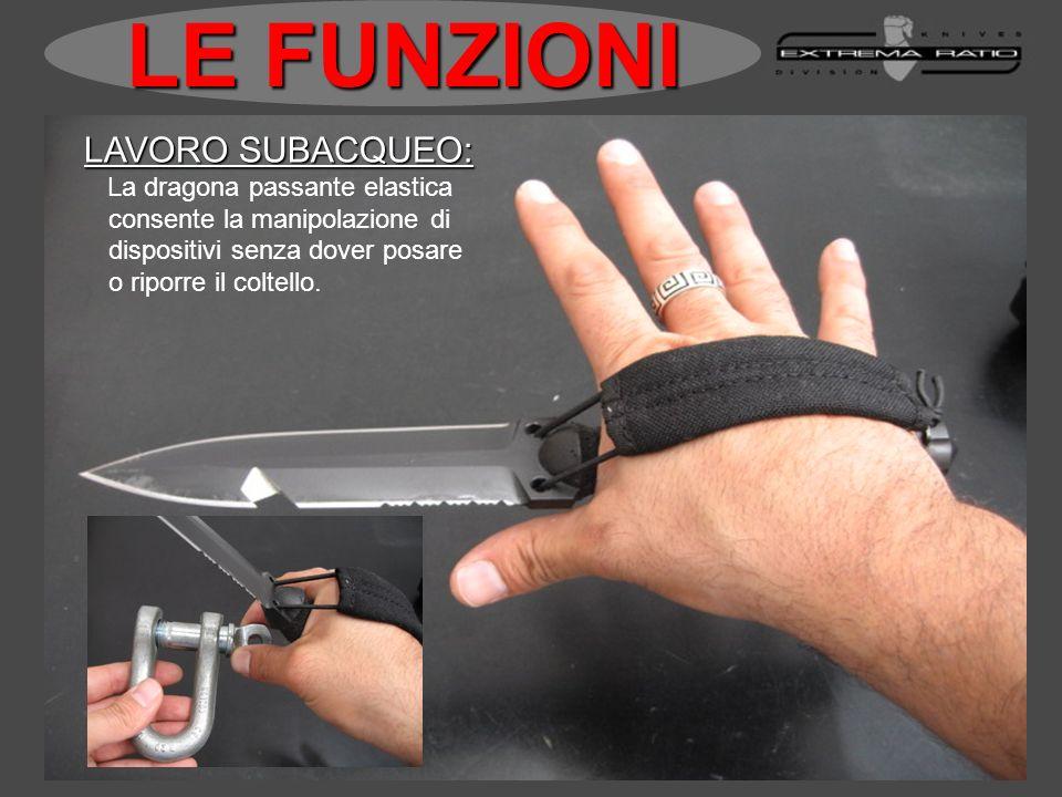 LAVORO SUBACQUEO: La dragona passante elastica consente la manipolazione di dispositivi senza dover posare o riporre il coltello. LE FUNZIONI
